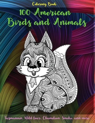 100 American Birds and Animals - Coloring Book - Tasmanian, Wild boar, Chameleon, Snake, and more Cover Image