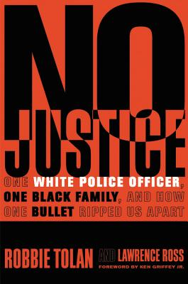 No Justice: One White Police Officer, One Black Family, and How One Bullet Ripped Us Apart Cover Image