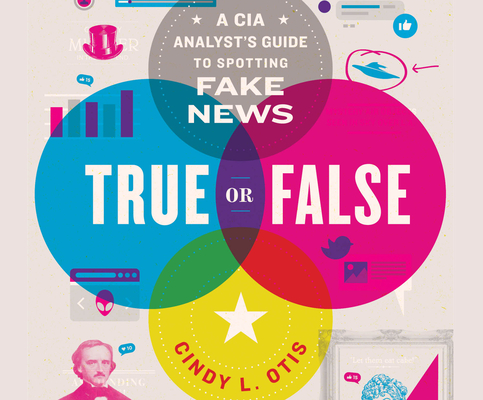 True or False: A CIA Analyst's Guide to Spotting Fake News Cover Image