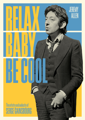 Relax Baby Be Cool: The Artistry and Audacity Of Serge Gainsbourg Cover Image