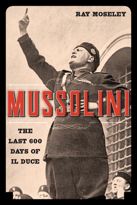 Mussolini: The Last 600 Days of Il Duce cover