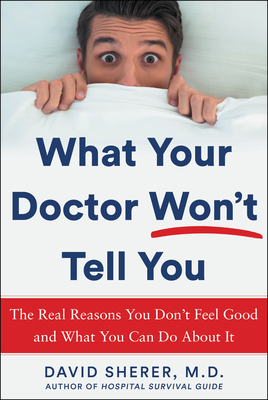 What Your Doctor Won't Tell You: The Real Reasons You Don't Feel Good and What You Can Do about It Cover Image