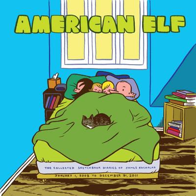 American Elf Book 4: The Collected Sketchbook Diaries of James Kochalka: January  1 2008 - December 31 2011 Cover Image