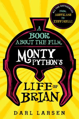 A Book about the Film Monty Python's Life of Brian: All the References from Assyrians to Zeffirelli Cover Image