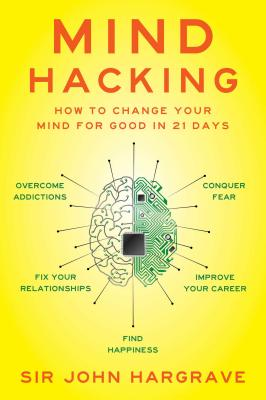 Mind Hacking: How to Change Your Mind for Good in 21 Days Cover Image