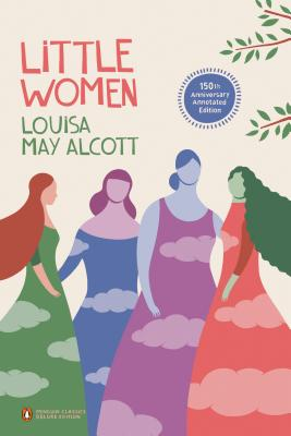 Little Women: 150th-Anniversary Annotated Edition (Penguin Classics Deluxe Edition) Cover Image
