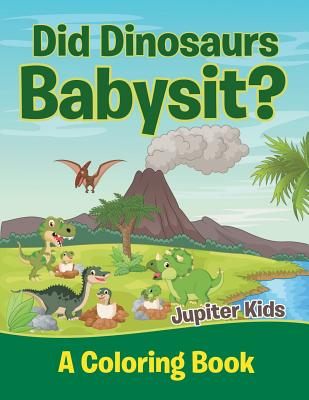 Did Dinosaurs Babysit? (A Coloring Book) Cover Image