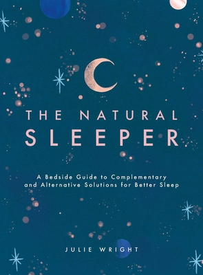 The Natural Sleeper: A Bedside Guide to Complementary and Alternative Solutions for Better Sleep Cover Image