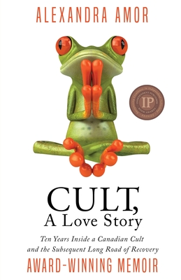 Cult, A Love Story: Ten Years Inside a Canadian Cult and the Subsequent Long Road of Recovery Cover Image