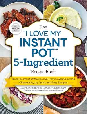 """Cover for The """"I Love My Instant Pot®"""" 5-Ingredient Recipe Book"""