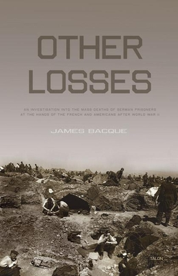 Other Losses: An Investigation Into the Mass Deaths of German Prisoners at the Hands of the French and Americans After World War II Cover Image