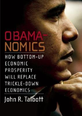 Obamanomics: How Bottom-Up Economic Prosperity Will Replace Trickle-Down Economics Cover Image