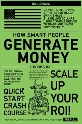 How Smart People Generate Money [7 in 1]: The 2021 Survival Guide During the Crisis to Save, Earn and Increase Your Money Cover Image