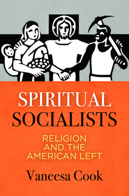 Spiritual Socialists: Religion and the American Left Cover Image