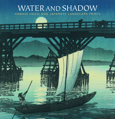 Water and Shadow: Kawase Hasui and Japanese Landscape Prints Cover Image