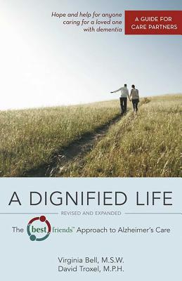 A Dignified Life: The Best Friends™ Approach to Alzheimer's Care:   A Guide for Care Partners Cover Image