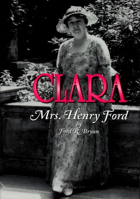 Clara: Mrs. Henry Ford Cover Image
