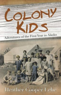 Colony Kids: Adventures of the First Year in Alaska Cover Image