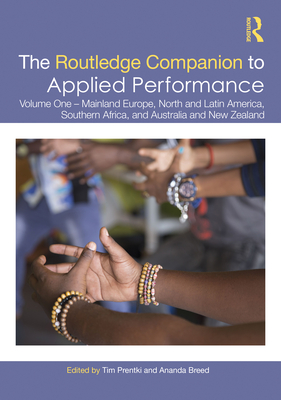 The Routledge Companion to Applied Performance: Volume One - Mainland Europe, North and Latin America, Southern Africa, and Australia and New Zealand (Routledge Companions) Cover Image