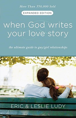 When God Writes Your Love Story (Expanded Edition): The Ultimate Guide to Guy/Girl Relationships Cover Image