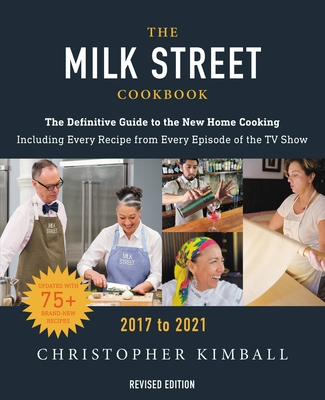 The Milk Street Cookbook: The Definitive Guide to the New Home Cooking, Featuring Every Recipe from Every Episode of the TV Show, 2017-2021 Cover Image