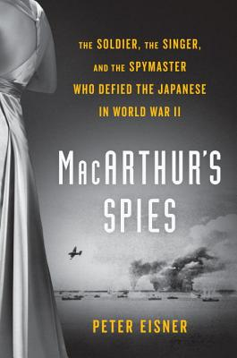 MacArthur's Spies: The Soldier, the Singer, and the Spymaster Who Defied the Japanese in World War II Cover Image