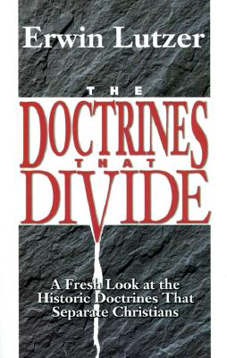 The Doctrines That Divide: A Fresh Look at the Historic Doctrines That Separate Christians Cover Image
