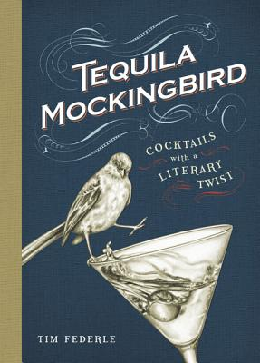 Tequila Mockingbird: Cocktails with a Literary Twist Cover Image