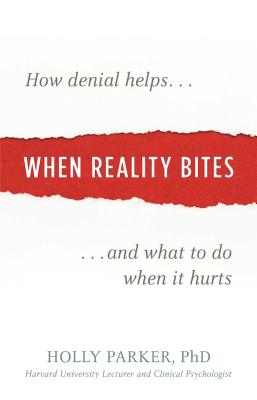 When Reality Bites: How Denial Helps and What to Do When It Hurts Cover Image