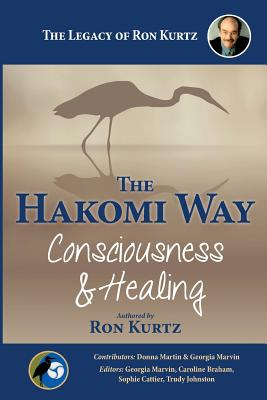 The Hakomi Way: Consciousness & Healing: The Legacy of Ron Kurtz Cover Image