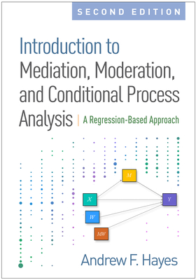 Introduction to Mediation, Moderation, and Conditional Process Analysis, Second Edition: A Regression-Based Approach (Methodology in the Social Sciences) Cover Image