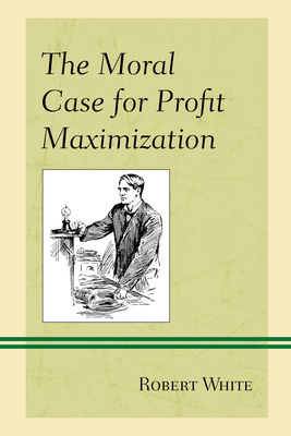 The Moral Case for Profit Maximization Cover Image