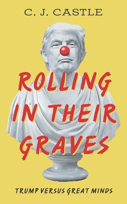 Rolling In Their Graves: Trump Versus Great Minds Cover Image