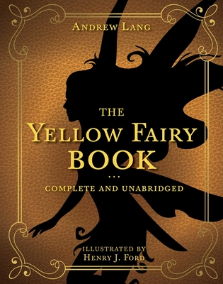 The Yellow Fairy Book: Complete and Unabridged (Andrew Lang Fairy Book Series #4) Cover Image