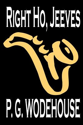 Right Ho, Jeeves by P. G. Wodehouse, Fiction, Literary, Humorous Cover Image