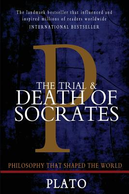 The Trial and Death of Socrates: Euthyphro, Apology, Crito, and Phaedo Cover Image
