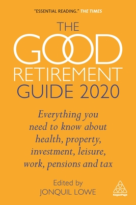The Good Retirement Guide 2020: Everything You Need to Know about Health, Property, Investment, Leisure, Work, Pensions and Tax Cover Image