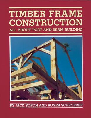 Timber Frame Construction: All About Post-and-Beam Building Cover Image