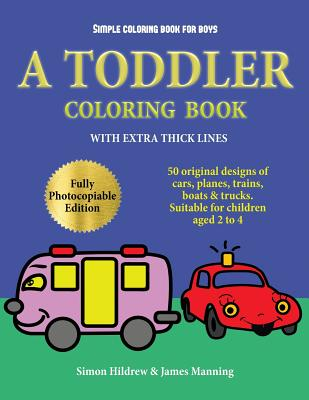 Simple coloring book for boys: A Toddler Coloring Book with extra thick lines: 50 original designs of cars, planes, trains, boats, and trucks (suitab Cover Image