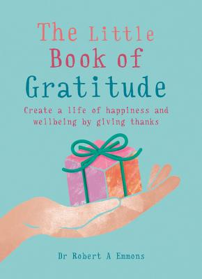 The Little Book of Gratitude: Create a life of happiness and wellbeing by giving thanks Cover Image