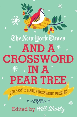 The New York Times and a Crossword in a Pear Tree: 200 Easy to Hard Crossword Puzzles Cover Image