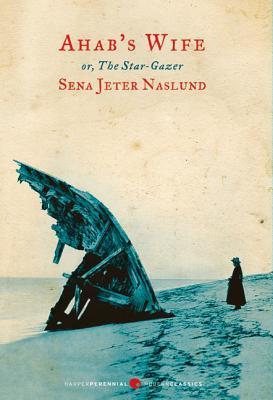 Ahab's Wife: Or, The Star-gazer: A Novel Cover Image