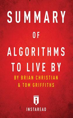 Summary of Algorithms to Live By: by Brian Christian and Tom Griffiths Includes Analysis Cover Image