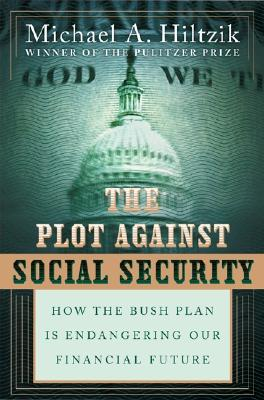 The Plot Against Social Security: How the Bush Plan Is Endangering Our Financial Future Cover Image