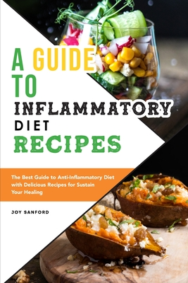 A Guide to Anti-Inflammatory Diet Recipes: The Best Guide to Anti-Inflammatory Diet with Delicious Recipes for Sustain Your Healing Cover Image
