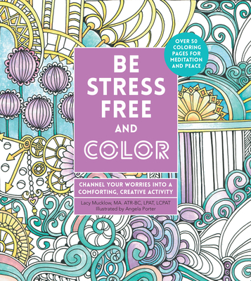 Be Stress-Free and Color: Channel Your Worries into a Comforting, Creative Activity (Creative Coloring) Cover Image