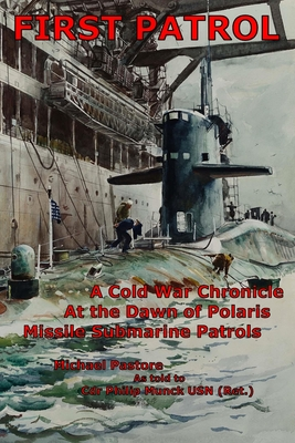 First Patrol: A Cold War Chronicle at the dawn of Polaris missile submarine patrols Cover Image