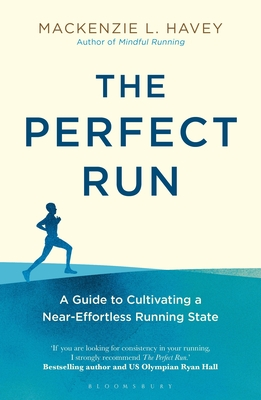 The Perfect Run: A Guide to Cultivating a Near-Effortless Running State Cover Image