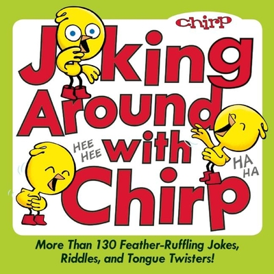 Joking Around with Chirp: More Than 130 Feather-Ruffling Jokes, Riddles, and Tongue Twisters! Cover Image