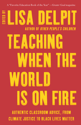 Teaching When the World Is on Fire: Authentic Classroom Advice, from Climate Justice to Black Lives Matter Cover Image